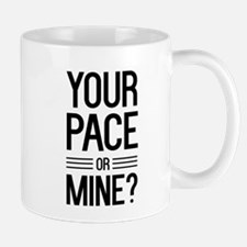 Your pace or mine? Mugs