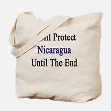 I Will Protect Nicaragua Until The End  Tote Bag