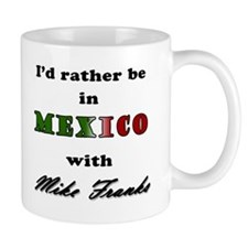 I'd Rather Be In Mexico With Mike Franks Mugs
