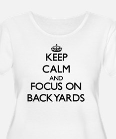 Keep Calm and focus on Backyards Plus Size T-Shirt