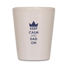 Keep Calm Dad On Shot Glass