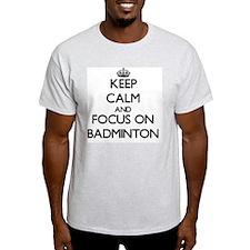 Keep Calm and focus on Badminton T-Shirt