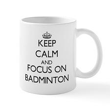 Keep Calm and focus on Badminton Mugs