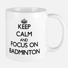 Keep Calm and focus on Badminton Mugs