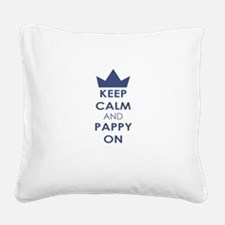 Keep Calm and Pappy On Square Canvas Pillow