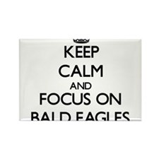 Keep Calm and focus on Bald Eagles Magnets