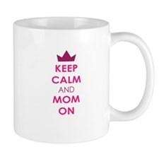Keep Calm and Mom On Mugs