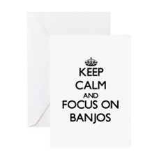 Keep Calm and focus on Banjos Greeting Cards