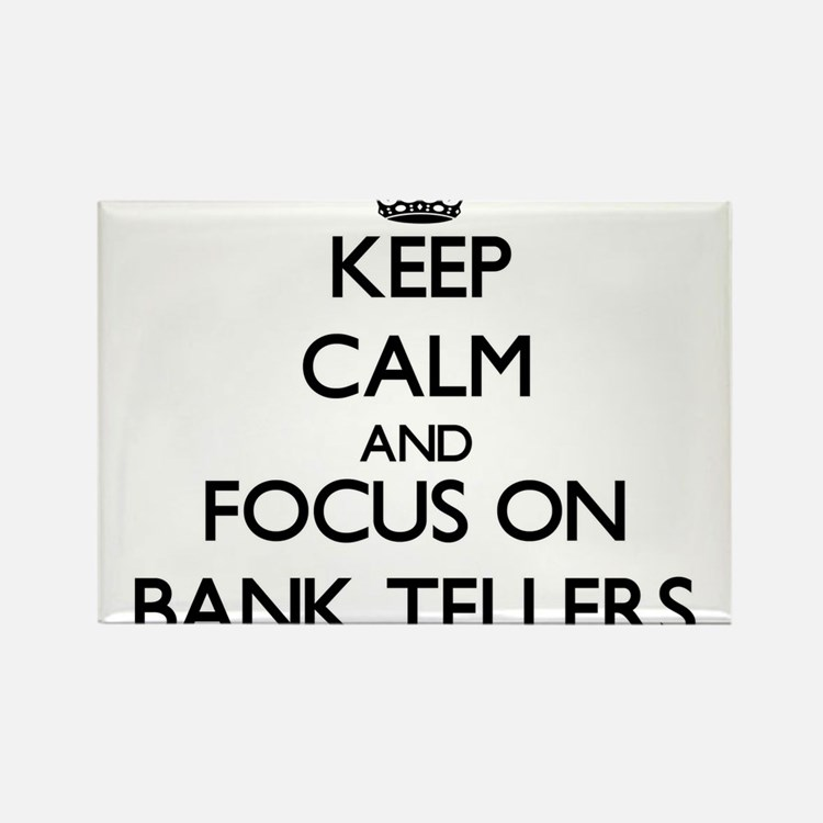 Keep Calm and focus on Bank Tellers Magnets
