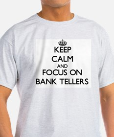 Keep Calm and focus on Bank Tellers T-Shirt