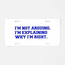 IM-NOT-ARGUING-fresh-blue Aluminum License Plate