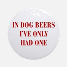 IN-DOG-BEERS-BOD-RED Ornament (Round)
