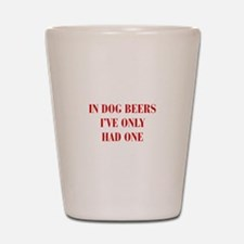 IN-DOG-BEERS-BOD-RED Shot Glass