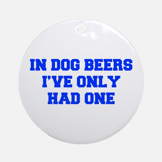 IN-DOG-BEERS-FRESH-BLUE Ornament (Round)