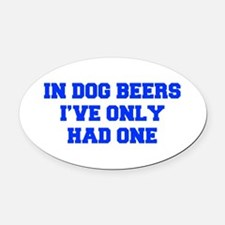 IN-DOG-BEERS-FRESH-BLUE Oval Car Magnet