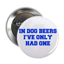 """IN-DOG-BEERS-FRESH-BLUE 2.25"""" Button"""