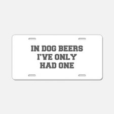 IN-DOG-BEERS-FRESH-GRAY Aluminum License Plate