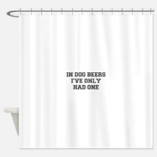 IN-DOG-BEERS-FRESH-GRAY Shower Curtain