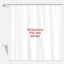 IN-DOG-BEERS-old-red Shower Curtain