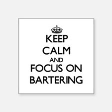 Keep Calm and focus on Bartering Sticker