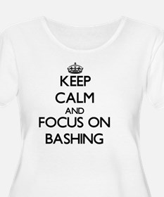 Keep Calm and focus on Bashing Plus Size T-Shirt