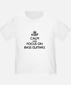 Keep Calm and focus on Bass Guitars T-Shirt