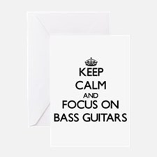 Keep Calm and focus on Bass Guitars Greeting Cards