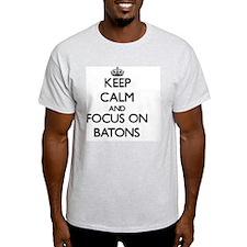 Keep Calm and focus on Batons T-Shirt