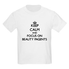 Keep Calm and focus on Beauty Pagents T-Shirt