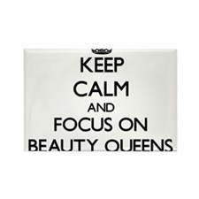 Keep Calm and focus on Beauty Queens Magnets