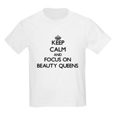 Keep Calm and focus on Beauty Queens T-Shirt