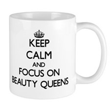 Keep Calm and focus on Beauty Queens Mugs