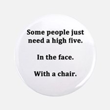 """Some People Just Need a High Five 3.5"""" Button"""