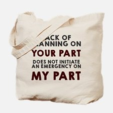 Lack of planning on your part Tote Bag