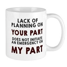 Lack of planning on your part Small Mugs
