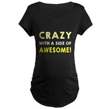 Crazy with a side of awesome Maternity T-Shirt