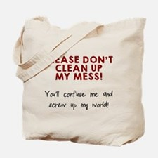 Don't clean up my mess Tote Bag