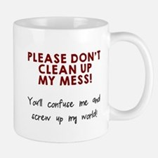 Don't clean up my mess Mug