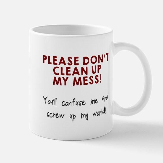 Don't clean up my mess Mug