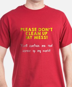 Don't clean up my mess T-Shirt