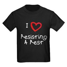 I Love Resisting A Rest T