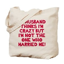 My husband thinks crazy Tote Bag
