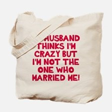 My husband thinks crazy Tote Bag