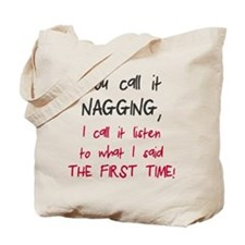You call it nagging Tote Bag