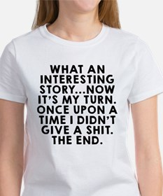 What an interesting story T-Shirt
