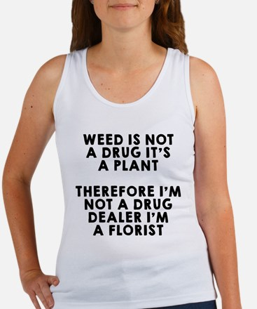Weed is not a drug Tank Top