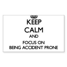 Keep Calm and focus on Being Accident Prone Sticke