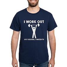 I work out JK I watch TV T-Shirt