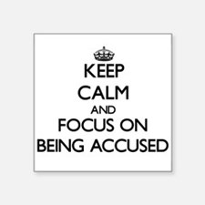 Keep Calm and focus on Being Accused Sticker