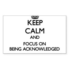 Keep Calm and focus on Being Acknowledged Decal